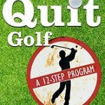 How to Quit Golf; A 12-Step Program